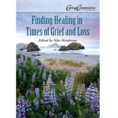 Finding Healing in Times of Grief and Loss (CaringCompanions)